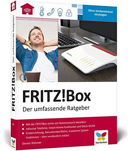 FRITZ!Box: Der umfassende Ratgeber -Grundlagen, Einrichtung und Praxis. So richten Sie Ihre Fritz!Box fürs Heimnetzwerk ein -