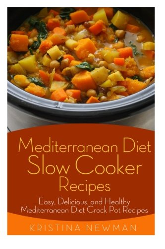Mediterranean Diet Slow Cooker Recipes: Easy, Delicious, and Healthy Mediterranean Diet Crock Pot Recipes For Weight Loss