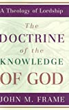 The Doctrine of the Knowledge of God (Theology of Lordship)