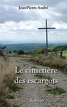 Le cimetière des escargots par [ANDRE, JEAN-PIERRE]
