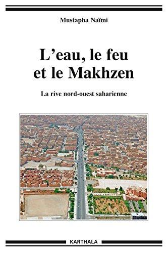 L'eau, le feu et le Makhzen : La rive nord-ouest saharienne