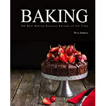 Baking: 300 Best Baking Desserts Recipes Of All Time (Baking Cookbooks, Baking Recipes, Baking Books, Desserts, Cakes, Chocolate, Cookies) (English Edition)