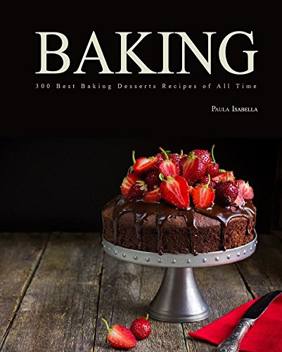 baking-300-best-baking-desserts-recipes-of-all-time-baking-cookbooks-baking-recipes-baking-books-des