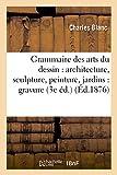 Grammaire des arts du dessin : architecture, sculpture, peinture, jardins : gravure eau-forte