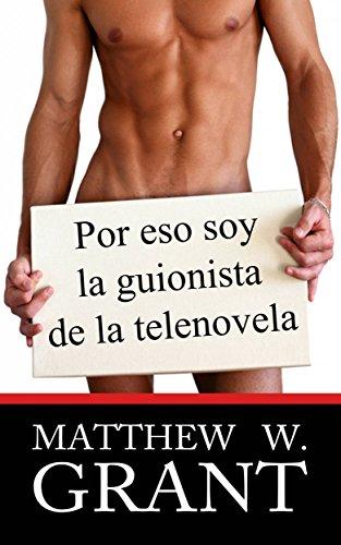 Por Eso Soy La Guionista De La Telenovela por Matthew W. Grant