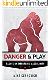 Danger & Play: Essays on Embracing Masculinity (English Edition)