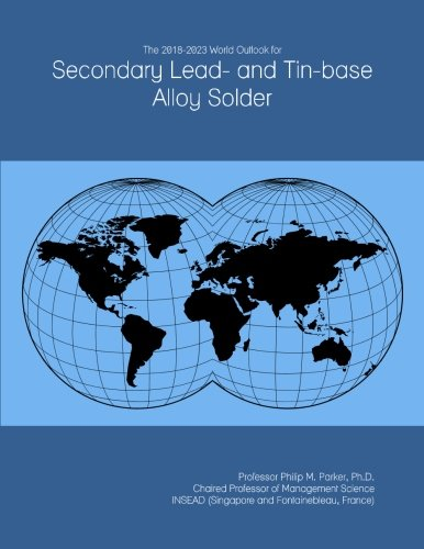 The 2018-2023 World Outlook for Secondary Lead- and Tin-base Alloy Solder - Tin Base