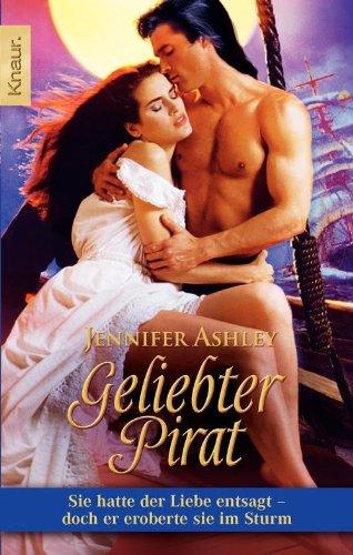 Geliebter Pirat: Sie hatte der Liebe entsagt - doch er eroberte sie im Sturm