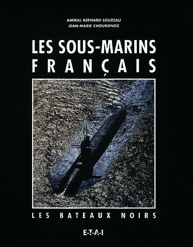 LES SOUS-MARINS FRANCAIS. Les bateaux noirs par Jean-Marie Chourgnoz, Bernard Louzeau