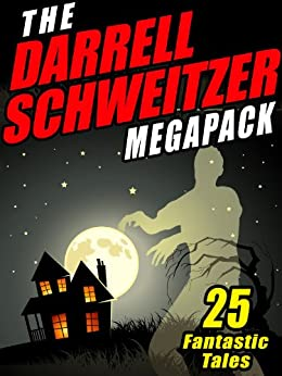 The Darrell Schweitzer MEGAPACK ®: 25 Weird Tales of Fantasy and Horror by [Schweitzer, Darrell]