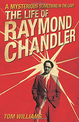 A Mysterious Something in the Light: The Life of Raymond Chandler por Tom Williams
