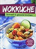 Wokküche: Schnell & gesund kochen