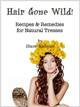 Hair Gone Wild! Recipes & Remedies for Natural Tresses (Herbs Gone Wild! Book 3) (English Edition) von [Kidman, Diane]