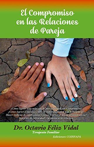 El compromiso en las relaciones de pareja: ¿Cómo lograr una relación de pareja exitosa con Compromiso? por Dr. Octavio Féliz Vidal
