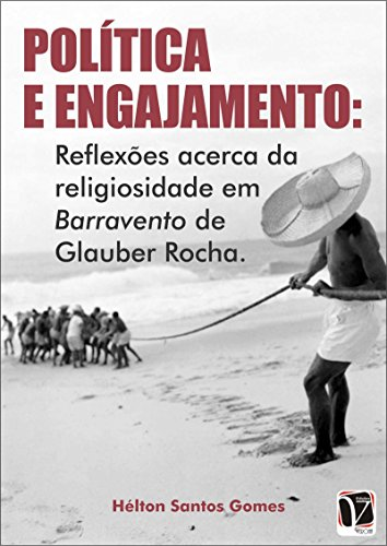 Política e engajamento: reflexões acerca da religiosidade em Barravento de Glauber Rocha (Portuguese Edition) por Hélton Santos Gomes