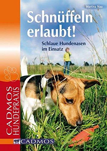 : Schlaue Hundenasen im Einsatz (Cadmos Hundepraxis) (Hunde-nasenarbeit)