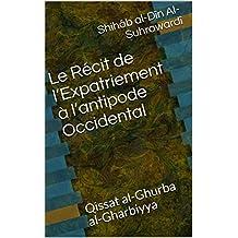 Le Récit de l'Expatriement à l'antipode Occidental: Qissat al-Ghurba al-Gharbiyya (Soufisme t. 1)