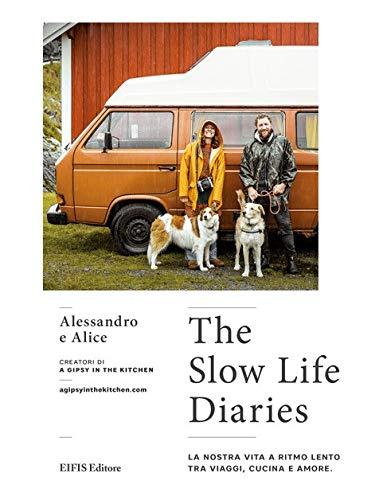 The slow life diaries. La nostra vita a ritmo lento tra viaggi, cucina e amore