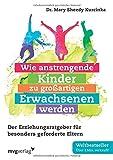 Wie anstrengende Kinder zu großartigen Erwachsenen werden: Der Erziehungsratgeber für besonders geforderte Eltern - Mary Sheedy Kurcinka