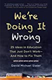 We're Doing It Wrong: 25 Ideas in Education That Just Don't Work—And How to Fix Them