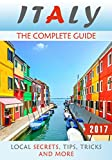 Italy: The Complete Guide - Local Secrets, Tips, Tricks and More