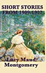 The Short Stories of Lucy Maud Montgomery from 1909-1922