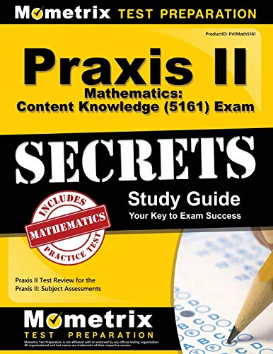 Praxis II Mathematics: Content Knowledge (5161) Exam Secrets Study Guide: Praxis II Test Review for the Praxis II: Subject Assessments - 5161 Praxis-test