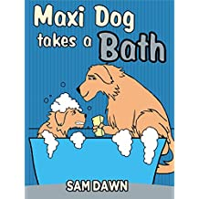 """Children's Books: """"Maxi Dog Takes a Bath"""": Childrens Books with animals: (FREE VIDEO AUDIOBOOK INCLUDED) Kids Books ages 1-9 (Animal Stories for Children 3) (English Edition)"""