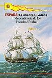 ESPAÑA: La Alianza Olvidada: Independencia de los Estados Unidos