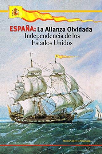 ESPAÑA: La Alianza Olvidada: Independencia de los Estados Unidos por Martha Gutiérrez-Steinkamp