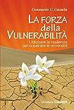 La forza della vulnerabilità. Utilizzare la resilienza per superare le avversità: Utilizzare la resilienza per superare le avversità (Le comete) (Italian Edition)