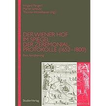 Der Wiener Hof im Spiegel der Zeremonialprotokolle (1652-1800). Eine Annäherung