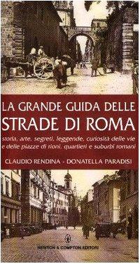 storia-arte-segreti-leggende-curiosita-delle-vie-e-delle-piazze-di-rioni-quartieri-e-suburbi-romani-