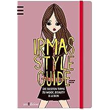 Irmas Style Guide: Die besten Tipps zu Mode, Beauty und Leben