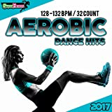 Aerobic Dance Hits 2017: 30 Best Songs for Workout + 1 Session 128-132 bpm / 32 count