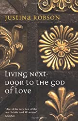 Living Next-Door to the God of Love by Justina Robson (20-Oct-2006) Paperback