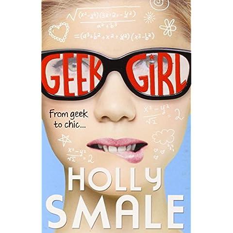 Geek Girl (Geek Girl, Book 1) by Holly Smale (28-Feb-2013) Paperback