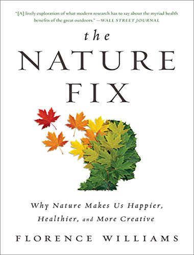 The Nature Fix – Why Nature Makes Us Happier, Healthier, and More Creative