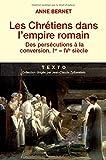 Les Chrétiens dans l'empire romain : Des persécutions à la conversion (Ier-IVe siècle)