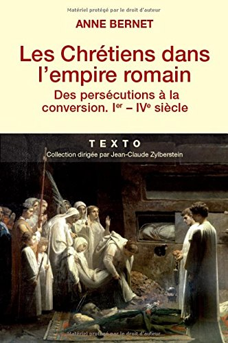 Les Chrtiens dans l'empire romain : Des perscutions  la conversion (Ier-IVe sicle)