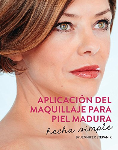 APLICACIÓN DEL  MAQUILLAJE PARA PIEL MADURA : hecho simple por Jennifer Stepanik