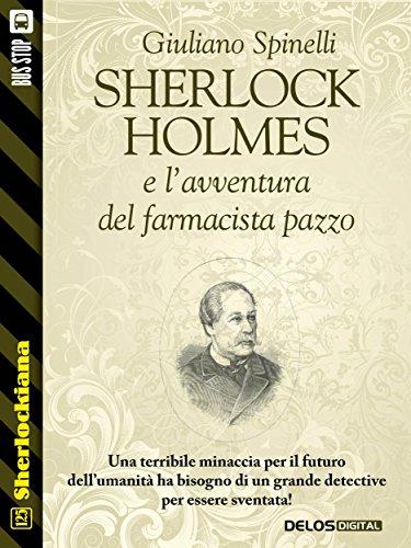 Sherlock Holmes e l'avventura del farmacista pazzo (Sherlockiana) di Giuliano Spinelli