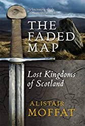 The Faded Map: The Lost Kingdoms of Scotland by Alistair Moffat (2014-03-06)