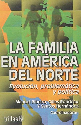 Descargar Libro La familia en america del norte/ The Family in North America: Evolucion, Problematica Y Politica/ Evolution, Problematic and Political de Manuel Ribeiro