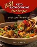 Easy Keto Slow Cooking: Diet Recipes for Weight Loss and a Healthier Life