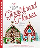 Image de A Year of Gingerbread Houses: Making & Decorating Gingerbread Houses for All Seasons