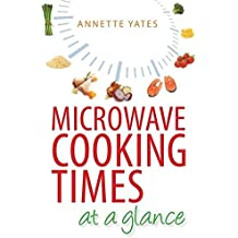 Microwave Cooking Times at a Glance: An A-Z by Annette Yates (2000-10-01)