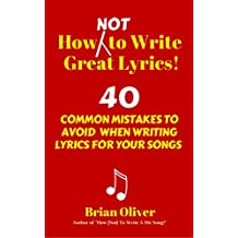 How [Not] To Write Great Lyrics! – 40 Common Mistakes to Avoid When Writing Lyrics For Your Songs (English Edition)