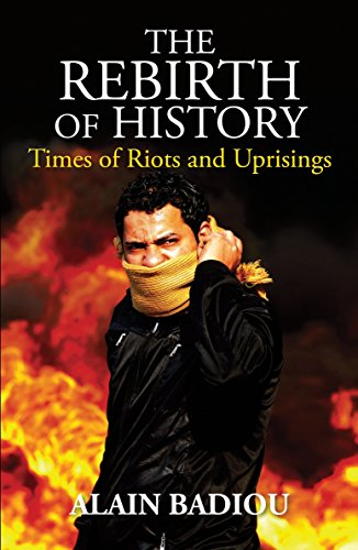 The Rebirth of History: Times of Riots and Uprisings por Alain Badiou