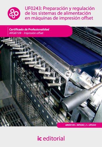 Descargar Libro Libro Preparación y regulación de los sistemas de alimentación en máquinas de impresión offset. argi0109 - impresión en ofsset de Manuel Luque Campello